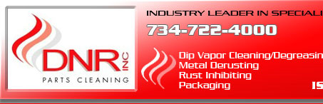 DNR INC Parts Cleaning | Industry Leader In Specialized Parts Cleaning services | Dip Vapor Cleaning/Degreasin , Metal Derusting, Rust Inhibiting, Packaging